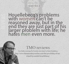 From Rory Dufficy's review of Michel Houellebecq's The Possibility of an Island (http://www.threemonkeysonline.com/the-possibility-of-an-island-by-michel-houellebecq/)