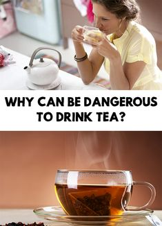 Especially in winter, a cup of tea can be the best way to get warm. But Why Can Be Dangerous To Drink Tea?