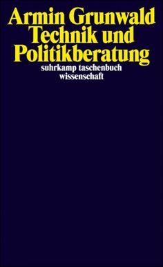 Technik und Politikberatung : philosophische Perspektiven / Armin Grunwald