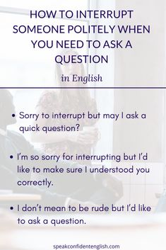 English Conversation. Get more essential tips and examples for how to interrupt in English in the online lesson at https://www.speakconfidentenglish.com/interrupt-someone-politely-in-english/?utm_campaign=coschedule&utm_source=pinterest&utm_medium=Speak%20Confident%20English%20%7C%20English%20Fluency%20Trainer