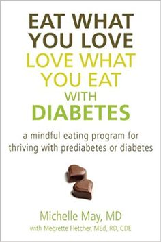 Eat What You Love, Love What You Eat with Diabetes: A Mindful Eating Program for Thriving with Prediabetes or Diabetes by Michelle May MD with Megrette Fletcher MEd RD CDE Beat Diabetes, Types Of Diabetes, What You Eat, How To Know, Diabetes Information, Diabetes In Children, Glucose Test, Diabetes Treatment, Salud