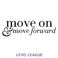 Move on and move forward.