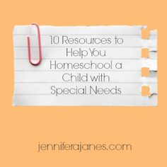 10 Resources to Help You Homeschool a Child with Special Needs - jenniferajanes.com