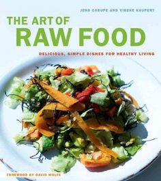 Live raw raw food recipes for good health and timeless beauty the art of raw food delicious simple dishes for healthy living the art of raw food forumfinder Image collections