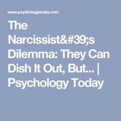 The Narcissist's Dilemma: They Can Dish It Out, But... | Psychology Today