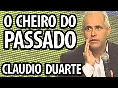 CLAUDIO DUARTE: O CHEIRO DO PASSADO - PREGAÇÃO COMPLETA COM O PASTOR CLAUDIO DUARTE - YouTube