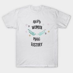 ONLY NOW $14 Nasty women make history tshirt T-Shirt