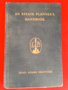 An Estate Planner's Handbook by Mayo Adams Shattuck 1948 hardcover