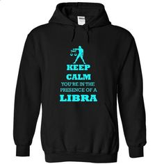 Keep calm you are in presence of Libra_33z - custom t shirt #hoodie #customized hoodies