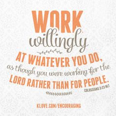Work willingly at whatever you do...  http://klove.com