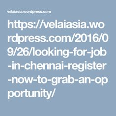 https://velaiasia.wordpress.com/2016/09/26/looking-for-job-in-chennai-register-now-to-grab-an-opportunity/