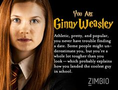 I'M GINNY WEASLEY!!!!!! THIS PROVES I WAS BORN TO MARRY HARRY!!!!!!!!!!!!! * hey that rhymes*