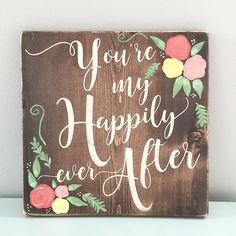 "Hand painted Flowers | wooden sign | custom quote | ""You're My Happily Ever…"
