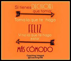 Si tienes decisiones que tomar, toma la que te haga feliz y no la que te haga estar más cómodo... !!!
