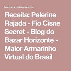 Receita: Pelerine Rajada - Fio Cisne Secret - Blog do Bazar Horizonte - Maior Armarinho Virtual do Brasil