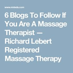 6 Blogs To Follow If You Are A Massage Therapist — Richard Lebert Registered Massage Therapy