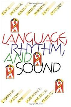 Language, Rhythm, and Sound: Black Popular Cultures into the Twenty-first Century: Joseph K. Adjaye, Adrianne R. Andrews: 9780822956204: Amazon.com: Books