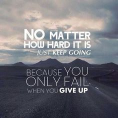 Never give up, never surrender! Always remember If the road is easy then you're going the wrong way.