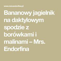 Bananowy jagielnik na daktylowym spodzie z borówkami i malinami – Mrs. Endorfina