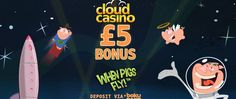 Cloud Casino – Exclusive £€5 Free Chip on When Pigs Fly   £€500 Welcome Pack