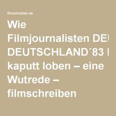 Wie Filmjournalisten DEUTSCHLAND´83 kaputt loben – eine Wutrede – filmschreiben Golden Age, Film, Writing, Rage, Germany