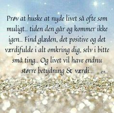 Husk at nyde livet - Nelly Best Memes, Best Quotes, Daily Affirmations, Life Inspiration, True Words, Quotations, Things To Think About, Verses, Positivity