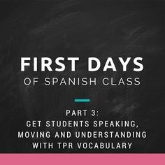First Days of Spanish Part 3:  Get Students Moving, Speaking, and Understanding Spanish with TPR Vocabulary
