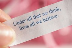 """""""Under all that we think, lives all we believe."""""""