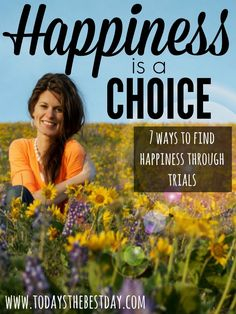 Happiness Is A Choice - 7 Ways To Find Happiness Through Trials and Quotes by Gordon B. Hinckley
