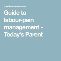 Guide to labour-pain management - Today's Parent