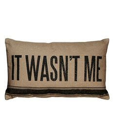 Take a look at this Tan 'It Wasn't Me' Pillow by Primitives by Kathy on #zulily today!