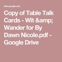 Copy of Table Talk Cards - Wit & Wander for By Dawn Nicole.pdf - Google Drive