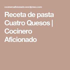 Receta de pasta Cuatro Quesos | Cocinero Aficionado