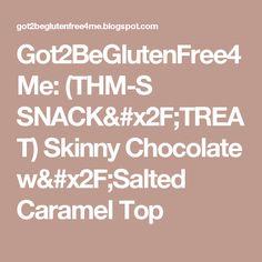 Got2BeGlutenFree4Me: (THM-S SNACK/TREAT) Skinny Chocolate w/Salted Caramel Top