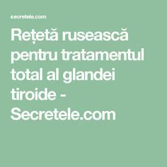 Rețetă rusească pentru tratamentul total al glandei tiroide - Secretele.com Herbal Remedies, Home Remedies, Natural Remedies, Fitness Diet, Health Fitness, Oil For Headache, Health Trends, Health App, How To Get Rid