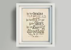 """Printable 11x14 """"You have brains in your head you have feet in your shoes you can steer yourself any direction you choose Dr Suess"""" vintage"""