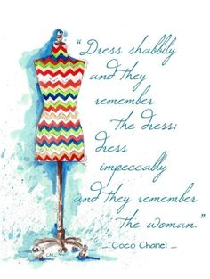 """""""Dress shabbily and they remember the dress: Dress impeccably and they remember the woman."""""""