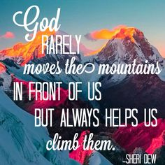 God rarely moves the mountains in front of us but says helps us climb them. Lds Quotes, Uplifting Quotes, Great Quotes, Inspirational Quotes, My Redeemer Lives, Lds Youth, When Life Gets Hard, Youth Conference, Quality Quotes