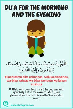 Children of Quran Duas for children. Du'a for the morning and evening. O Allah with Your help I strt the day and with Your help I start the evening. With (Your pleasure) we live and die and to You we shall return. Prayer Verses, Quran Verses, Quran Sayings, Learn Quran, Learn Islam, Islamic Teachings, Islamic Dua, Islamic People, Islam For Kids