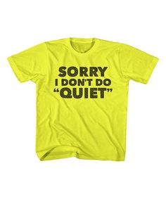 Loving this Yellow 'I Don't Do Quiet' Tee - Toddler & Boys on #zulily! #zulilyfinds