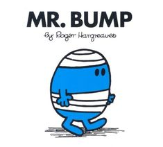 Mr. Bump...always have related to him...lol