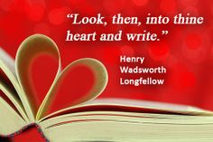 Look, then, into thine heart, and write.