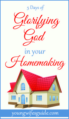 5 Days of Glorifying God in Your Homemaking