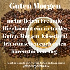 Einen schönen Tag euch allen Beans, Vegetables, Food, Good Morning Sun, Morning Sayings, Good Morning Images, Coffee Break, Coffee Meeting, Good Day