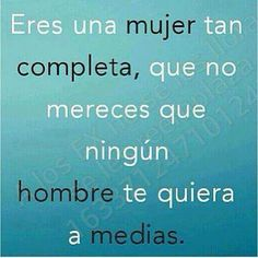 You're such a complete woman, you do not deserve that no man wants you halfway. #Citas #Frases @Candidman