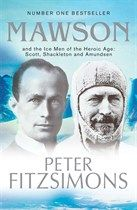 Mawson: And the Ice Men of the Heroic Age: Scott, Shackleton and Amundsen, Peter FitzSimons