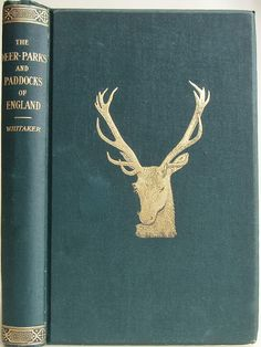A Descriptive List of The Deer-Parks & Paddocks of England by Joseph Whitaker, London: Ballantyne, Hanson & Co. 1892 | Beautiful Books