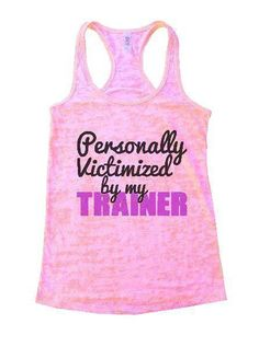 Personally Victimized By My Trainer Burnout Tank Top By Funny Threadz