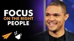 Focus on the RIGHT People - Trevor Noah (@Trevornoah) - #Entspresso