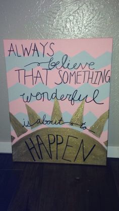 Always believe that something wonderful is about to happen